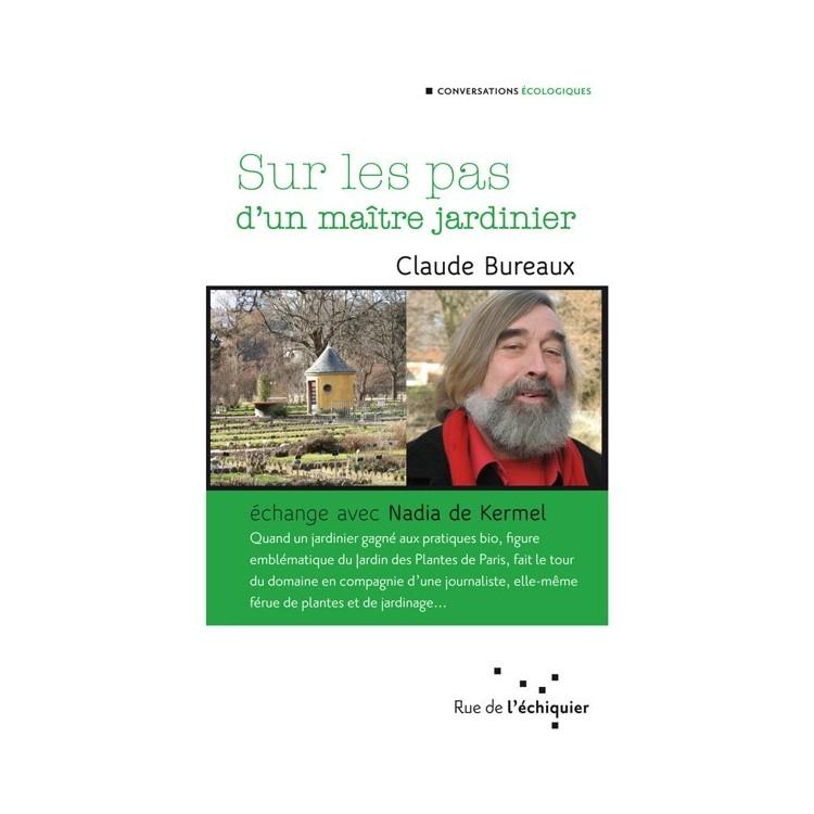 Sur les Pas d'un Maître Jardinier - Claude Bureaux