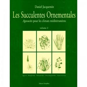 les succulentes ornementales volume 2 daniel jacquemin champflour