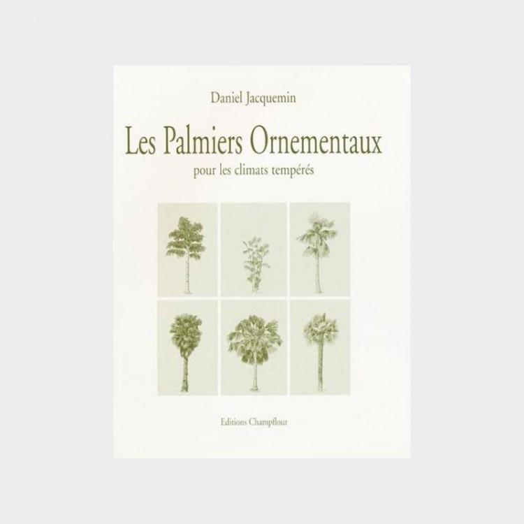 les palmiers ornementaux daniel jacquemin champflour
